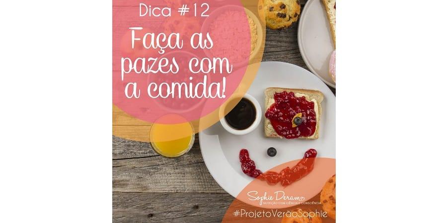 Dica 12 – Faça as pazes com a comida!